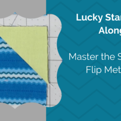 Tackle the Sew and Flip Method Four Ways!