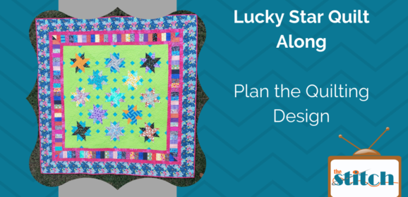 How Should I Quilt This? Planning the Lucky Star Quilt Design
