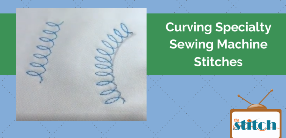 Learn to Curve the Specialty Stitches on Your Sewing Machine